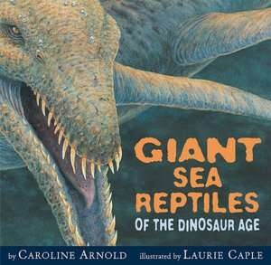 giant sea reptiles of the caroline arnold hardcover $ 15