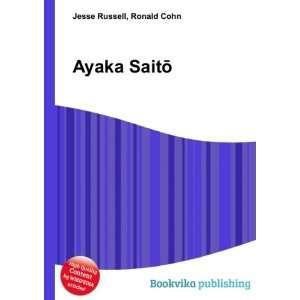 Ayaka SaitÅ: Ronald Cohn Jesse Russell: Books