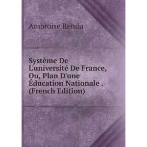 une Ã?ducation Nationale . (French Edition) Ambroise Rendu Books