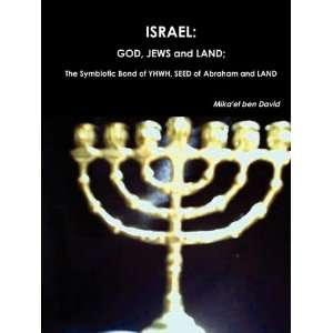 ISRAEL: GOD, Jews and Land; The Symbiotic Bond of YHWH