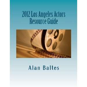 2012 Los Angeles Actors Resource Guide A must have for