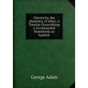 Generalizing a Fundamental Hypothesis as Applied .: George Adam: Books