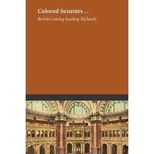 Colored Senators . .: Bert. old catalog heading Richards: Books