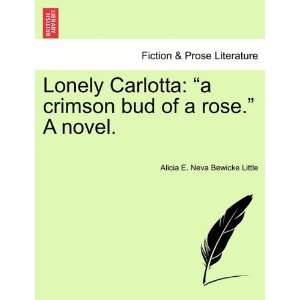 Lonely Carlotta: a crimson bud of a rose. A novel