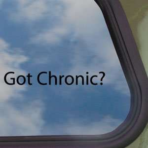 Got Chronic? Black Decal Pot Weed Marijuana Window Sticker