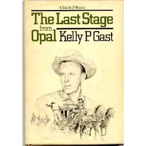 The last stage from Opal (9780385134736): Kelly P Gast: Books