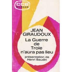 La Guerre de Troie naura pas lieu (in French): Jean Giraudoux: Books