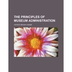 of Museum Administration (9781235631801) George Brown Goode Books