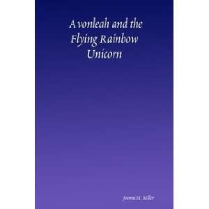 Avonleah and the Flying Rainbow Unicorn: Joanne M. Miller