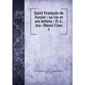 de Xavier : sa vie et ses lettres / P. L. Jos. Marie Cros. 1: L. Jos
