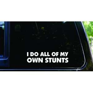 I do all of my own stunts Funny die cut decal / sticker