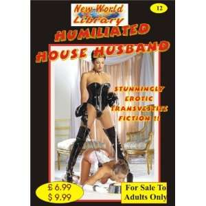 Humiliated House Husband   Transvestite Novel   NWL12 (New