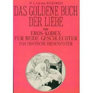 Das Goldene Buch Der Liebe Ein Eros Kodex Fur Beide Geschlechter Das