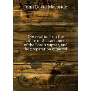 Lords supper, and the preparation required .: John David Macbride