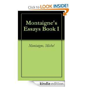 montaignes essays Learn more about michel de montaigne, the 16th century french author who developed the essay as a literary genre, at biographycom.