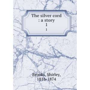 The silver cord  a story. 1 Shirley, 1816 1874 Brooks Books