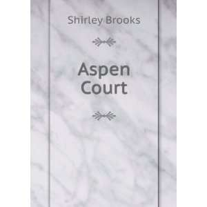 Aspen Court A Story of Our Time Shirley Brooks Books