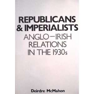 Republicans and Imperialists: Anglo Irish Relations in the