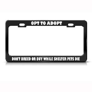 Adopt Dont Breed Shelter Pets Die Metal license plate frame Tag Holder