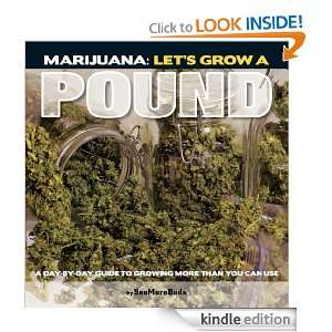 Marijuana: Lets Grow a Pound: A Day by Day Guide to Growing More Than