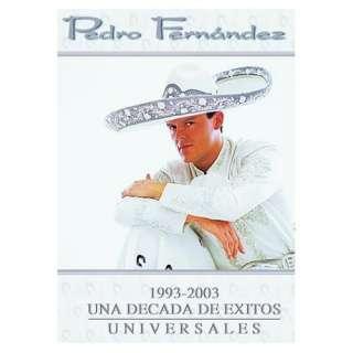 Fernandez 1993 2003 Una Decada de Exitos Universales Pedro Fernandez