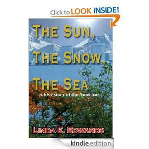 The Sun, The Snow, The Sea: A love story of the Americas: Linda E