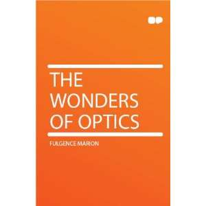 The Wonders of Optics: Fulgence Marion: Books