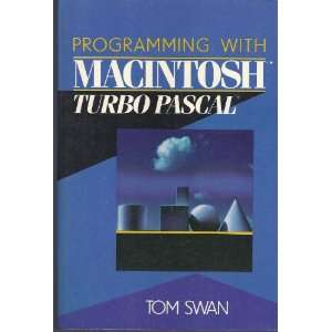 Programming With Macintosh Turbo Pascal Tom Swan Books