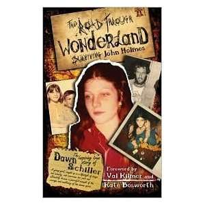 Wonderland: Surviving John Holmes by Dawn Schiller: n/a and n/a: Books