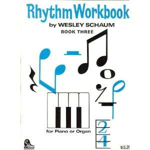 Rhythm Workbook for Piano or Organ   Book Three Wesley Schaum Books