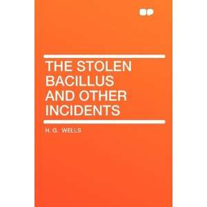 The Stolen Bacillus and Other Incidents (9781407613116): H