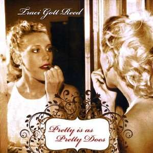 Pretty Is As Pretty Does: Traci Gott Reed: Music