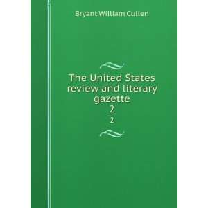 States review and literary gazette. 2 Bryant William Cullen Books