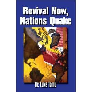 Revival Now: Nations Quake (9781588517098): Dr. Luke Tamu