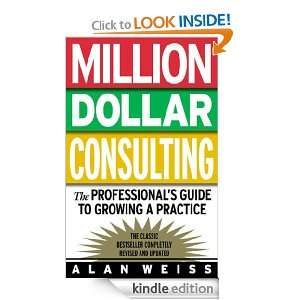 Million Dollar Consulting : The Professionals Guide to Growing a