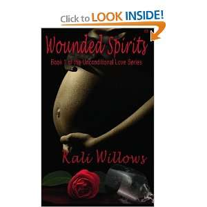Wounded Spirits: Unconditional Love Series: Book 1: Kali Willows