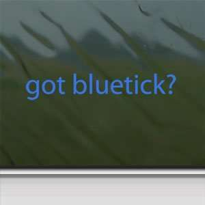 Got Bluetick? Blue Decal Coon Hunting Hound Car Blue