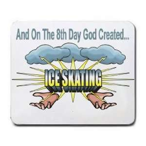 And On The 8th Day God Created ICE SKATING Mousepad