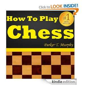 Play Chess, The Best Way To Learn Chess, The Secrets Of Playing Chess