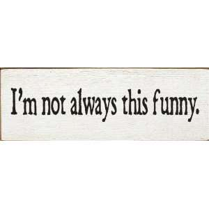 Im not always this funny. Wooden Sign: Home & Kitchen