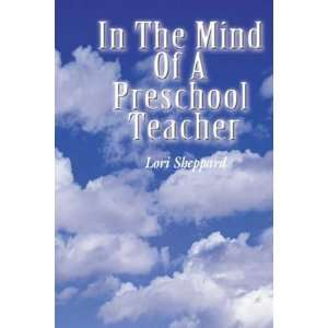 the Mind of a Preschool Teacher (9781434960061): Lori Sheppard: Books