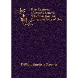 Four Centuries of English Letters: Selections from the
