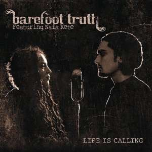 Life Is Calling Barefoot Truth Music