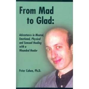 From Mad to Glad (9781894933483): Peter Cohen: Books