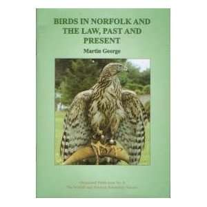 Birds in Norfolk and the Law, Past and Present George Martin Books