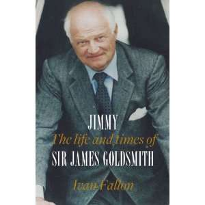 Jimmy: The Life and Times of Sir James Goldsmith