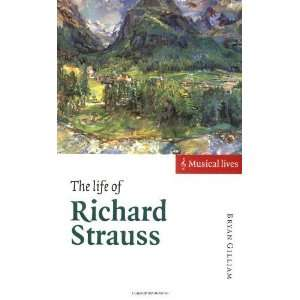 of Richard Strauss (Musical Lives) [Paperback] Bryan Gilliam Books