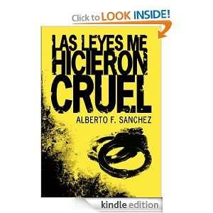 Las Leyes Me Hicieron Cruel (Spanish Edition) Alberto F. Sanchez