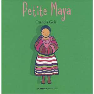 Petite Maya: .fr: Patricia Geis: Livres
