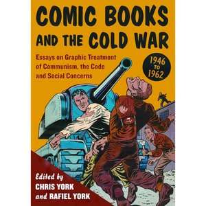 Comic Books and the Cold War, 19461962: Essays on Graphic Treatment of